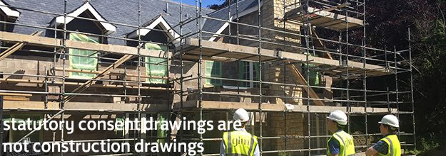 Statutory Consent Drawings are not Construction Drawings