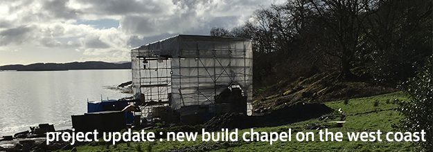 PROJECT UPDATE: NEW BUILD CHAPEL ON SCOTLAND'S WEST COAST