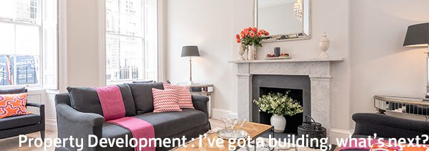 Property Development – I've got a building, what's next?